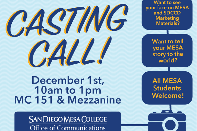 San Diego Mesa College's Office of Communications will be holding a casting call in MC151 and the Mesa Commons Mezzanine on Thursday, Dec. 1 from 10 a.m. to 1 p.m.